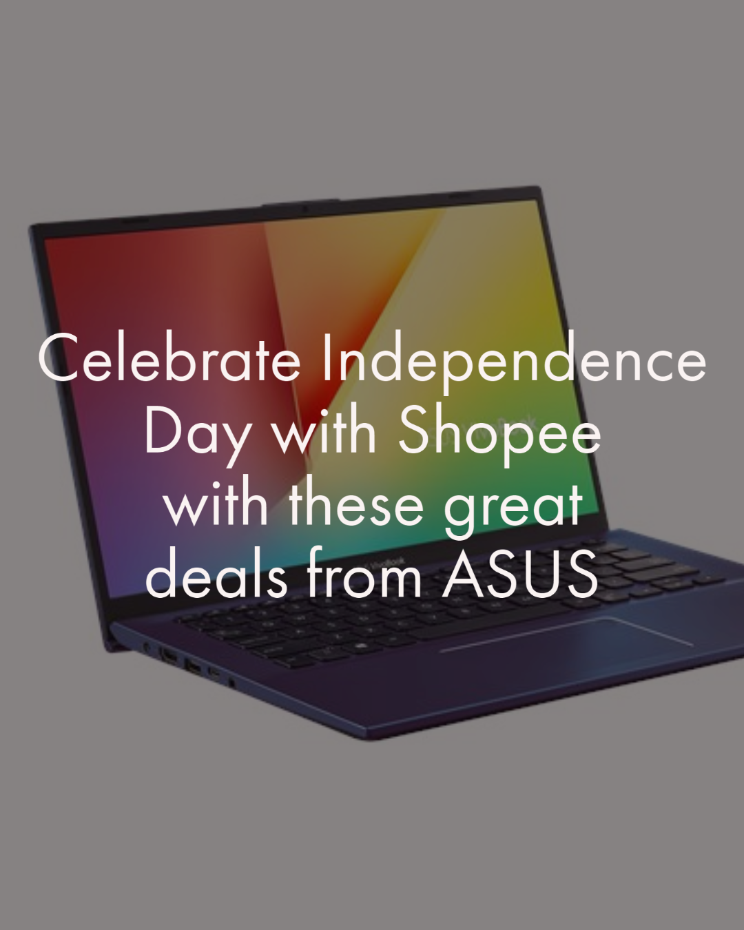 Celebrate Independence Day with Shopee with these great deals from ASUS